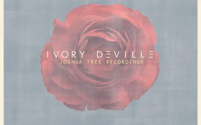 IVORY DEVILLE - The Joshua Tree Recordings