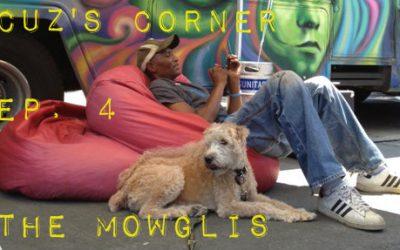Cuz's Corner Ep. 4 - The Mowglis