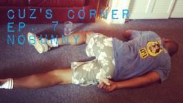 Cuz's Corner Ep. 7 - NOBUNNY