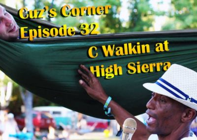Cuz's Corner Ep. 32 - C'Walkin' at High Sierra Music Fest '14
