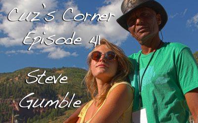 Cuz's Corner Ep. 41 - Steve Gumble